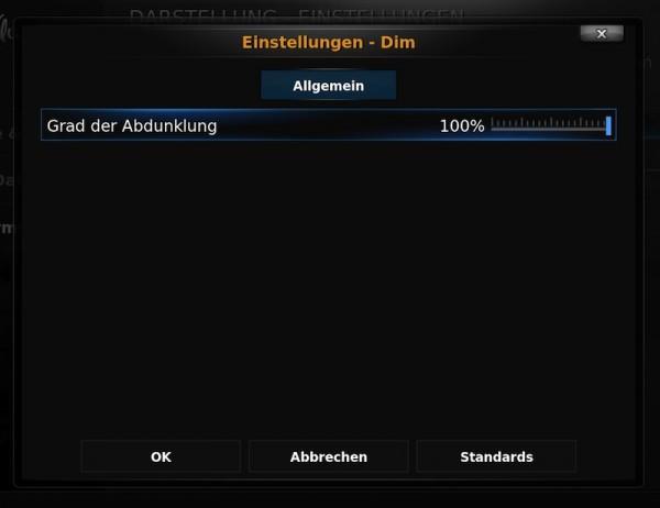 XBMC - Einstellungen > Darstellung > Bildschirmschoner > Dim > Einstellungen > Grad der Abdunklung